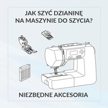 Jak szyć dzianiny na maszynie do szycia? Zobacz jakie akcesoria będą potrzebne.